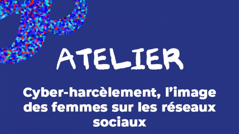 [ATELIER] Cyber-harcèlement, l'image des femmes sur les  réseaux sociaux