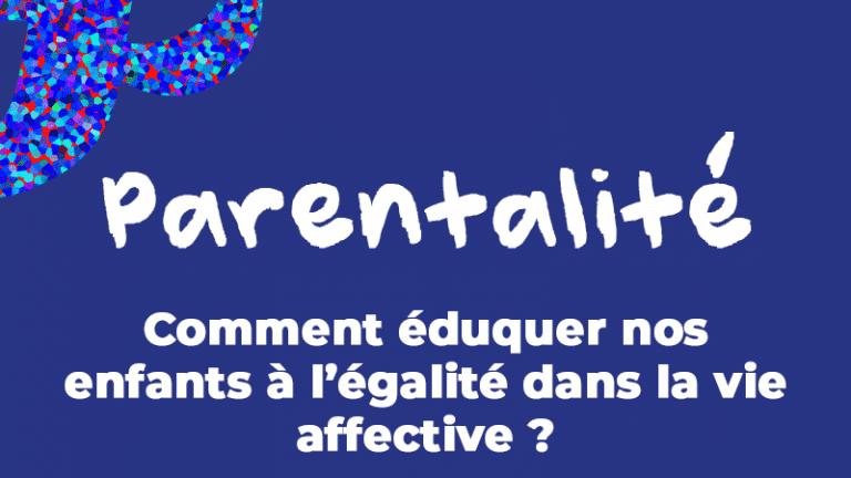 [Parentalité] Comment éduquer nos enfants à l'égalité dans la vie affective