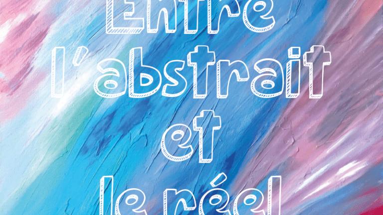 [Expo] : Entre l'abstrait et le réel